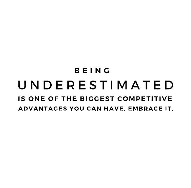 Being Underestimated Is One Of The Biggest Competitive ...