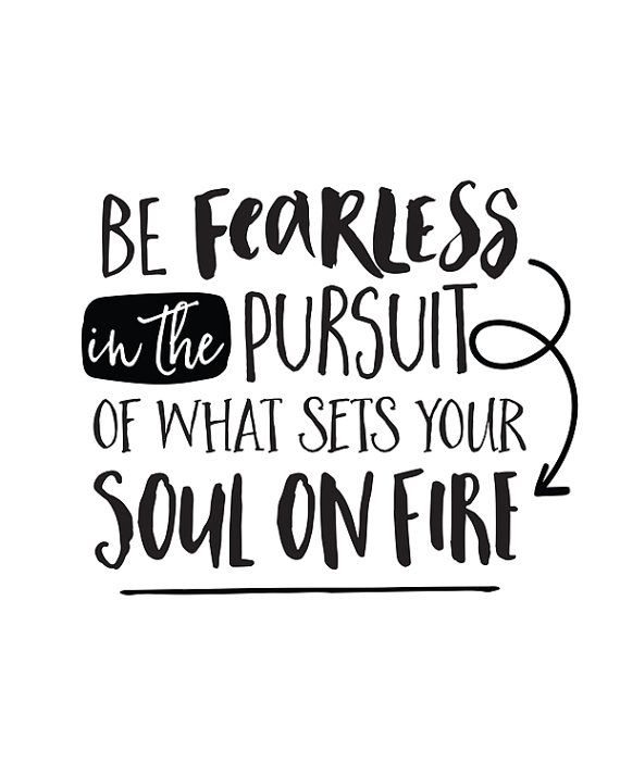 Printable Art Be Fearless In The Pursuit Of What Sets Your Soul On