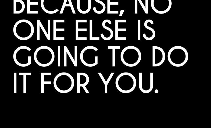 Motivational Quotes Push Yourself Because No One Else Is Going To
