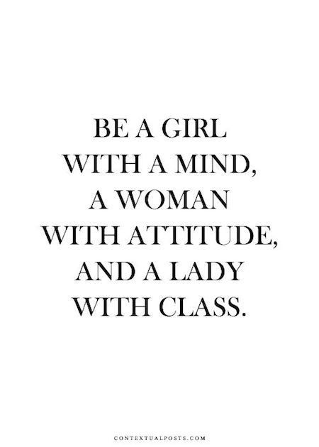 Be a girl with a mind, a woman with attitude and a lady with ...