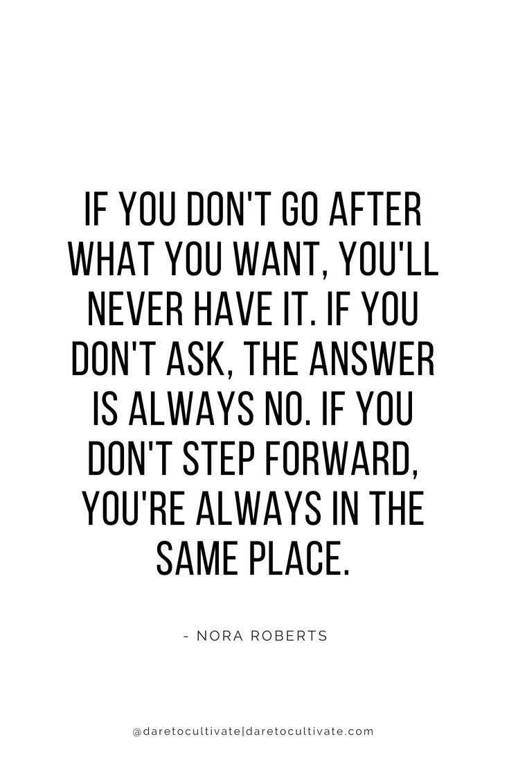 If you don\'t go after what you want you\'ll never have it. If ...