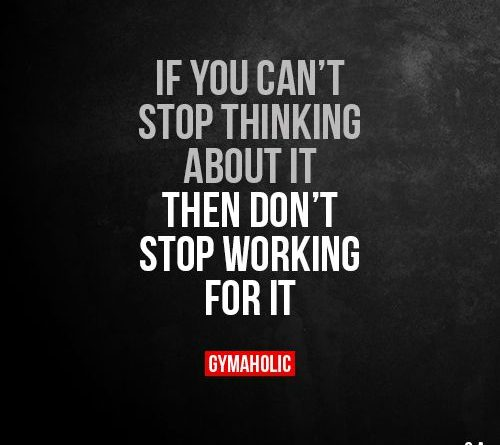 If You Can T Stop Thinking About It Then Don T Stop Working For It More M Josh Loe