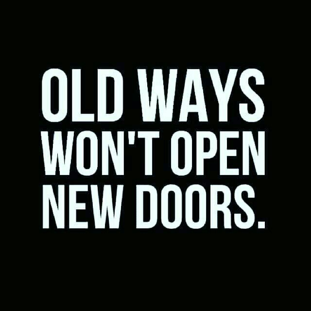 Old ways won't open new doors. Inspirational Quote, Daily Quotes