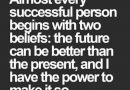 """""""Almost every successful person begins with two beliefs: the future can be bette…"""
