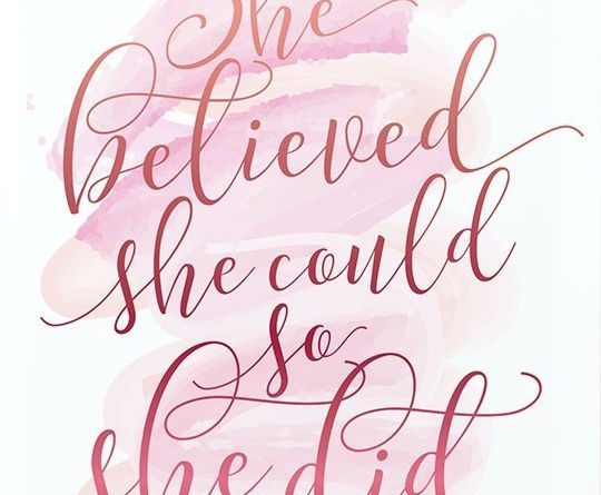 She Believed She Could So She Did. Inspiration