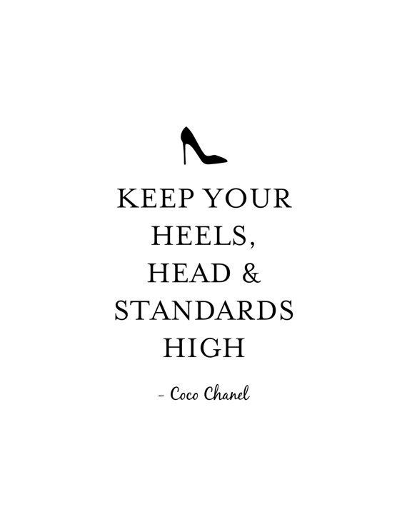 Keep your heels, head and standards high. Coco Chanel quote ...