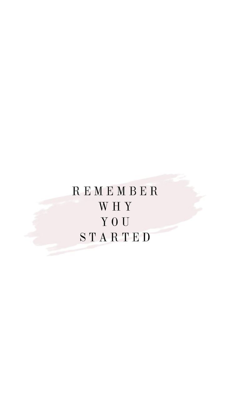 Remember Why You Started Quote Josh Loe