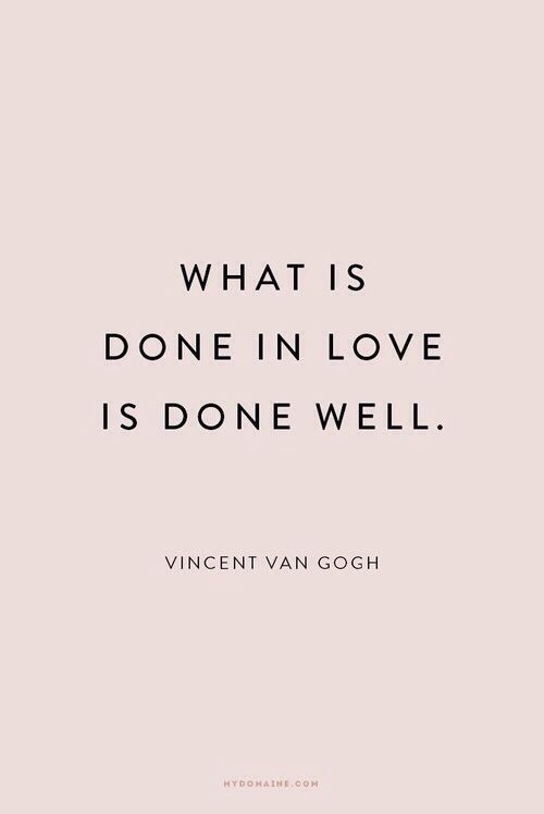What Is Done In Love Is Done Well Vincent Van Gogh Quotes