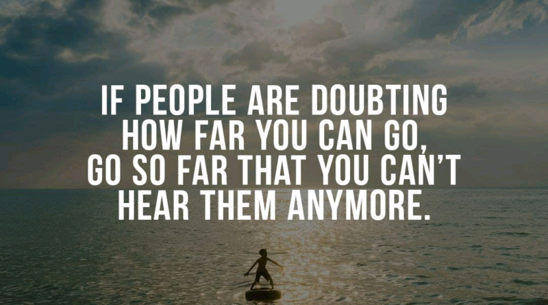 """r/motivation – """"If people are doubting how far you can go, go so far that you can't hear them anymore."""""""
